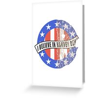 I Believe In Harvey Dent Greeting Card