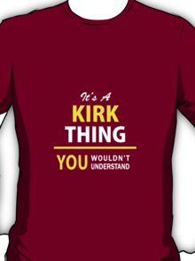 It's A KIRK thing, you wouldn't understand !! T-Shirt