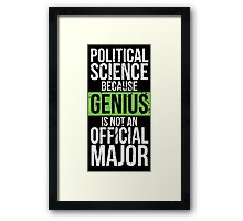Political Science - Genius is Not an Official Major Framed Print