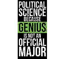Political Science - Genius is Not an Official Major Photographic Print