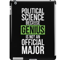 Political Science - Genius is Not an Official Major iPad Case/Skin