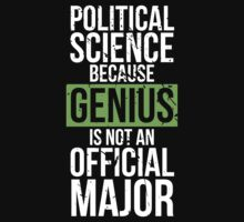 Political Science - Genius is Not an Official Major T-Shirt