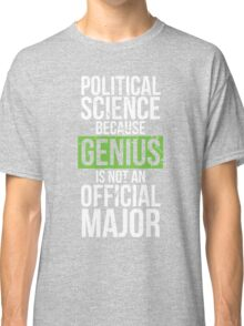 Political Science - Genius is Not an Official Major Classic T-Shirt