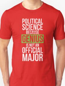 Political Science - Genius is Not an Official Major Unisex T-Shirt