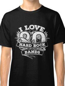I love 80s Hard Rock Bands Classic T-Shirt
