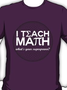 I Teach Math T-Shirt