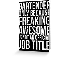 Bartender - Only Because Freaking Awesome is Not a Job Title Greeting Card