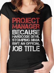 Project Manager - Because Hardcore Devil Stomping Ninja Women's Fitted Scoop T-Shirt