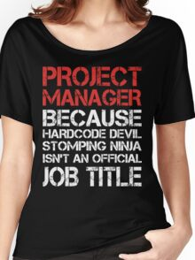 Project Manager - Because Hardcore Devil Stomping Ninja Women's Relaxed Fit T-Shirt
