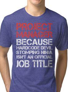 Project Manager - Because Hardcore Devil Stomping Ninja Tri-blend T-Shirt