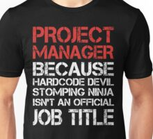 Project Manager - Because Hardcore Devil Stomping Ninja Unisex T-Shirt
