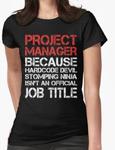 Project Manager - Because Hardcore Devil Stomping Ninja Womens Fitted T-Shirt