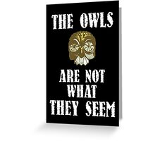The Owls Are Not What They Seem Greeting Card