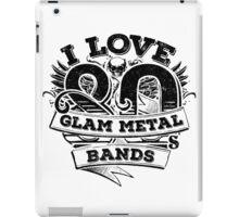 I love 80s Glam Metal Bands iPad Case/Skin