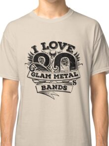 I love 80s Glam Metal Bands Classic T-Shirt