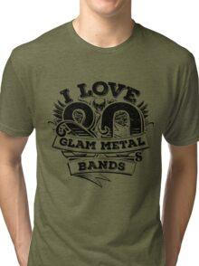 I love 80s Glam Metal Bands Tri-blend T-Shirt