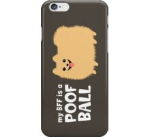 My BFF is a Poof Ball Pomeranian iPhone Case/Skin