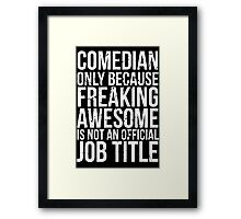 Comedian - Only Because Freaking Awesome is Not an Official Job Title Framed Print