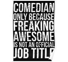 Comedian - Only Because Freaking Awesome is Not an Official Job Title Poster