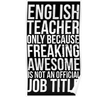 English Teacher, Only Because Freaking Awesome Is Not An Official Job Title Poster