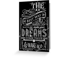 The only way to make your dreams come true is to wake up. Greeting Card