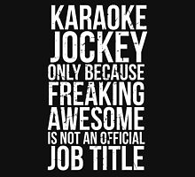 Karaoke Jockey - Freaking Awesome Unisex T-Shirt