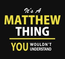 It's A MATTHEW thing, you wouldn't understand !! by satro