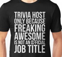 Trivia Host - Freaking Awesome Unisex T-Shirt
