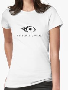 NO HUMAN CONTACT  Womens Fitted T-Shirt