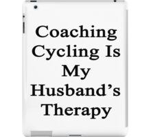 Coaching Cycling Is My Husband's Therapy  iPad Case/Skin
