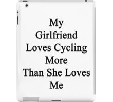 My Girlfriend Loves Cycling More Than She Loves Me  iPad Case/Skin