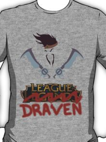 Welcome to the League of Draven! T-Shirt
