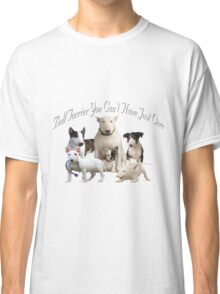 Bull Terrier Can't Have Just One Classic T-Shirt