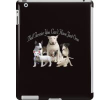 Bull Terrier Can't Have Just One iPad Case/Skin