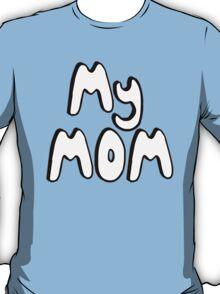 MY MOM! T-Shirt