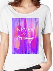 Never stop dreaming Women's Relaxed Fit T-Shirt