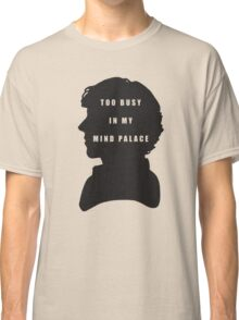 Sherlock Holmes Too busy in my mind palace Classic T-Shirt