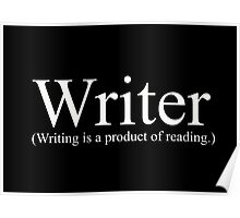"""Writer (Writing is a product of reading.) From the """"Dress As You Are"""" collection. Poster"""