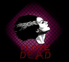 I Love Dead, Bride of Frankenstein by MOKJavan