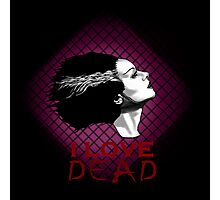 I Love Dead, Bride of Frankenstein Photographic Print