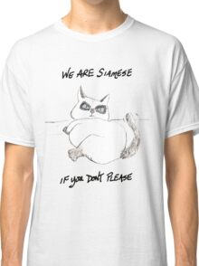 We are Siamese if you don't please Classic T-Shirt