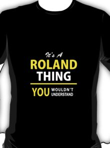 It's A ROLAND thing, you wouldn't understand !! T-Shirt
