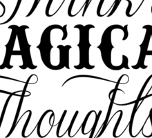 Think Magical Thoughts Sticker