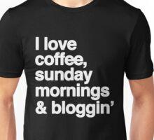 I Love Coffee, Sunday Mornings & Bloggin' Unisex T-Shirt