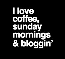 I Love Coffee, Sunday Mornings & Bloggin' by hopealittle