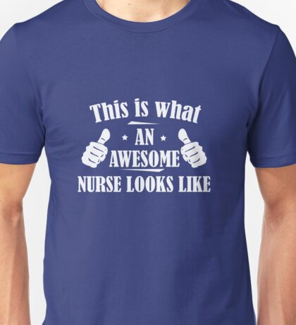 This Is What An Awesome Nurse Looks Like Unisex T-Shirt