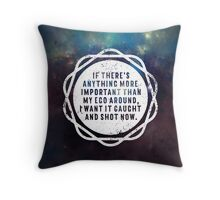 I want it caught and shot now! Throw Pillow