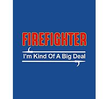 Firefighter I'm Kind Of A Big Deal Photographic Print