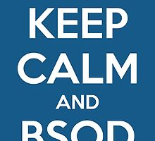 Keep calm and BSOD by kessondalef