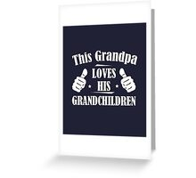 This Grandpa Loves His Grandchildren Greeting Card